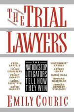 The Trial Lawyers : The Nation's Top Litigators Tell How They Win - Emily Couric