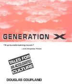 Generation X : Tales for an Accelerated Culture - Douglas Coupland