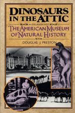 Dinosaurs in the Attic : An Excursion Into the American Museum of Natural History - Douglas J. Preston