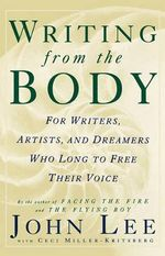 Writing from the Body : For Writers, Artists and Dreamers Who Long to Free Their Voice - John Lee