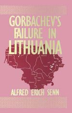 Gorbachev's Failure in Lithuania - Alfred Erich Senn
