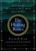 The Healing Runes : Tools for the Recovery of Body, Mind, Heart & Soul - Ralph Blum