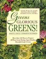 Greens Glorious Greens : More Than 140 Ways to Prepare All Those Great-Tasting, Super-Healthy, Beautiful Leafy Greens - Johnna Albi