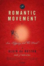 The Romantic Movement : Sex, Shopping, and the Novel - Alain de Botton