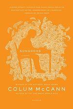 Songdogs : A Novel - Colum McCann