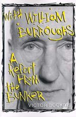 With William Burroughs : A Report from the Bunker - Victor Bockris