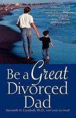 Be a Great Divorced Dad : A Maggie Fiori Mystery - Kenneth N Condrell