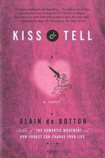Kiss & Tell : Sex, Shopping, and the Novel - Alain de Botton