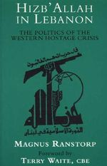 Hizb'allah in Lebanon : The Politics of the Western Hostage Crisis - Magnus Ranstorp