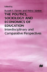 The Politics, Sociology and Economics of Education: Interdisciplinary and Comparative Perspectives : Interdisciplinary and Comparative Perspectives - Russell Francis Farnen