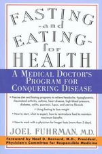 Fasting--and Eating--for Health : A Medical Doctor's Program for Conquering Disease - Joel Fuhrman