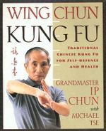 Wing Chun : Traditional Chinese King Fu for Self-Defense and Health - I. Chun