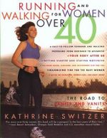Running and Walking for Women over 40 : The Road to Sanity and Vanity - Kathrine Switzer