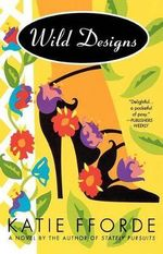 Wild Designs : A Novel by the Author of Stately Pursuits - Katie Fforde