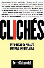 Cliches : over 1500 Phrases Explored and Explained - Betty Kirkpatrick