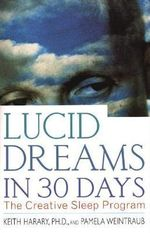 Lucid Dreams in 30 Days : The Creative Sleep Program - Keith Harary