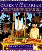 The Greek Vegetarian Encyclopedia : More Than 100 Recipes Inspired by the Traditional Dishes and Flavors of Greece - Diane Kochilas