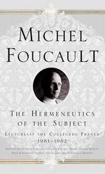 The Hermeneutics of the Subject : Lectures at the College de France 1981-82 - Michel Foucault