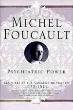 Psychiatric Power : Lectures at the College de France, 1973-1974 - Michel Foucault
