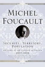 Security, Territory, Population : Lectures at the College de France 1977-1978 - Michel Foucault