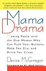 Mama Drama : Making Peace with the One Woman Who Can Push Your Buttons, Make You Cry, and Drive You Crazy - Denise McGregor