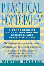 Practical Homeopathy : A Comprehensive Guide to Homeopathic Remedies and Their Acute Uses - Vinton McCabe