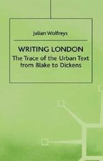 Writing London : the Trace of the Urban Text from Blake to Dickens - Julian Wolfreys