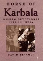 Horse of Karbala : Muslim Devotional Life in India - David Pinault
