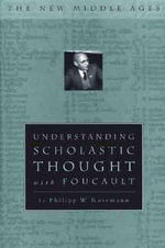 Understanding Scholastic Thought with Foucault - Philipp W. Rosemann