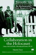 Collaboration in the Holocaust : Crimes of the Local Police in Belorussia and Ukraine, 1941-44 - Martin Dean