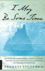 I May Be Some Time : Ice and the English Imagination - Francis Spufford