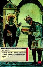 Kingship and Government in Pre-Conquest England, C.500-1066 : British History in Perspective (Hardcover St. Martins) - Ann Williams