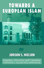 Towards a European Islam : Migration, Minorities and Citizenship - Jorgen S Nielsen, Professor
