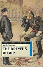 The Dreyfus Affair : Honour and Politics in the Belle Epoque - Martin Phillip Johnson