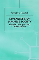 Dimensions of Japanese Society : Gender, Margins and Mainstream - Kenneth G. Henshall