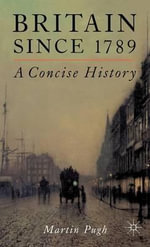 Britain Since 1789 : A Concise History - University Professor of Modern British History Martin Pugh