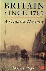 Britain Since 1789 : A Concise History - Martin Pugh