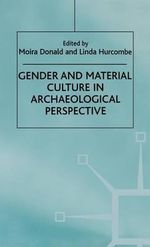 Gender and Material Culture in Archaeological Perspective : Studies in Gender and Material Culture - Moira Donald