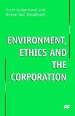 Environment, Ethics and the Corporation - Grant Ledgerwood