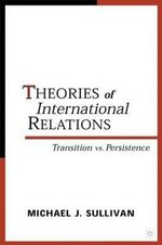 Theories of International Relations : Enduring Paradigms in a Changing World - Michael J. Sullivan