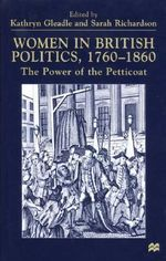 Women in British Politics, 1780-1860 : The Power of the Petticoat - Kathryn Gleadle