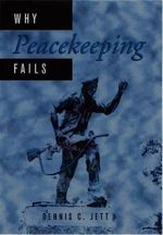 Why Peacekeeping Fails : Toward Social Justice at the Us Mexican Border - Dennis C. Jett