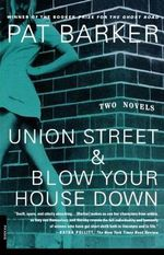 Union Street & Blow Your House Down : &, Blow Your House Down - Pat Barker