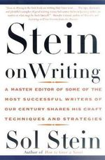 Stein on Writing : A Master Editor of Some of the Most Successful Writers of Our Century Shares His Craft Techniques and Strategies - Sol Stein