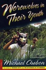 Werewolves in Their Youth : Stories - Michael Chabon