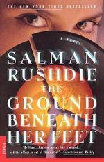 The Ground Beneath Her Feet : A Novel - Salman Rushdie