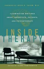 Inside Therapy : Illuminating Writings about Therapists, Patients and Psychotherapy - Irvin D. Yalom