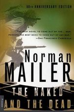 The Naked and the Dead : 50th Anniversary Edition, with a New Introduction by the Author - Norman Mailer