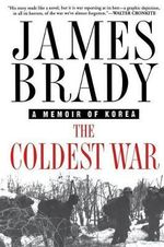 The Coldest War : A Memoir of Korea - James Brady