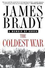 The Coldest War : A Memoir of Korea - James Brady